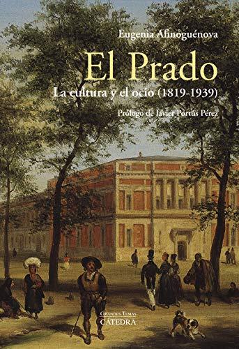 El Prado: la cultura y el ocio (1819-1939) (Arte Grandes Temas) por Eugenia Afinoguénova