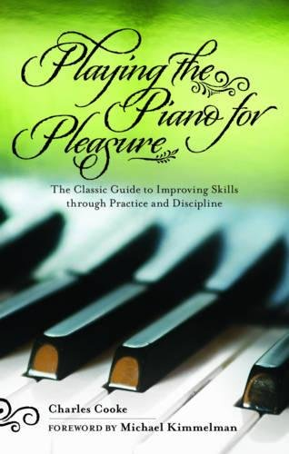 Playing the Piano for Pleasure: The Classic Guide to Improving Skills Through Practice and Discipline por Charles Cooke