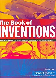 The Book of Inventions: The Stories Behind the Inventions and Inventors of the Modern World