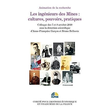 Les ingénieurs des Mines : cultures, pouvoirs, pratiques: Colloque des 7 et 8 octobre 2010 (Histoire économique et financière - XIXe-XXe)