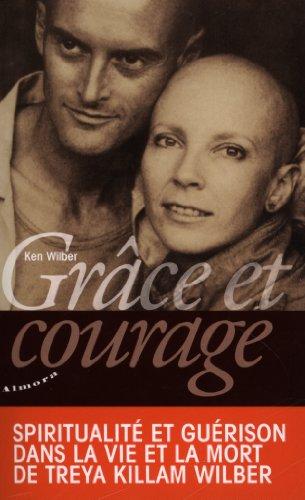 Grâce et courage : Spiritualité et guérison dans la vie et la mort de Treya Killam Wilber