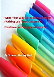 Write Your Way To Freelance Success - Vol. 2 (Writing Lab News)
