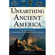 Unearthing Ancient America: The Lost Sagas of Conquerors, Castaways, and Scoundrels: The Lost Sagas of Conquerors, Castaways and Scoundrels