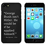 Stamp Press Black 'George Bush isn't Hitler. He could be if he applied himself.' Quote By Margaret Cho Case for iPhone 7 (MC00193526)