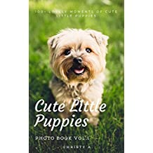 Cute Little Puppies Photo Book Vol.1: 100+ lovely moments of cute little puppies (Puppy Photo Book 01) (English Edition)