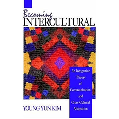 [(Becoming Intercultural: An Integrative Theory of Communication and Cross-Cultural Adaptation)] [Author: Young Yun Kim] published on (January, 2001)