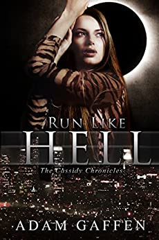 Run Like Hell (The Cassidy Chronicles Book 1) by [Gaffen, Adam]