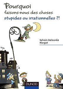 vignette de 'Pourquoi faisons-nous des choses stupides ou irrationnelles ?! (Delouvée, Sylvain)'