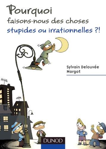 Pourquoi faisons-nous des choses stupides ou irrationnelles ?