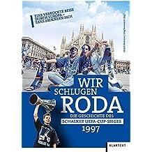 Wir schlugen Roda: Die Geschichte des Schalker UEFA-Cup-Sieges 1997