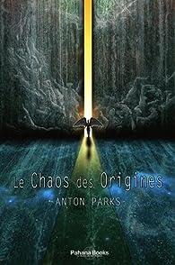 Le Chaos des origines par Anton Parks