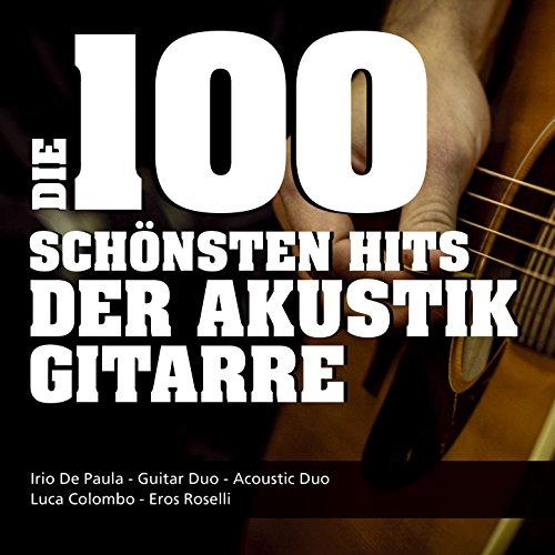 Die 100 Schönsten Hits Der Akustik Gitarre