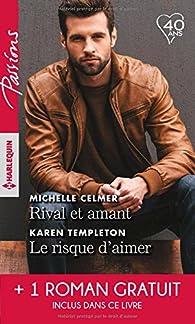 Rival et amant - Le risque d'aimer - Une promesse entre nous par Michelle Celmer
