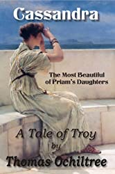 CASSANDRA, THE MOST BEAUTIFUL OF PRIAM'S DAUGHTERS - A Tale of Troy (English Edition)