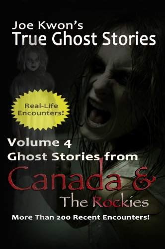 Volume 4: True Ghost Stories from Canada & The Rockies (Joe Kwon's True Ghost Stories from Around the World) (English Edition)