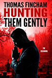 Hunting Them Gently (A Supernatural Detective Series of Crime and Suspense) (Gently Series)