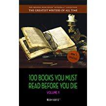100 Books You Must Read Before You Die - volume 1 [newly updated] [The Great Gatsby, Jane Eyre, Wuthering Heights, The Count of Monte Cristo, Les Misérables, ... Publishing) (The Best Writers of All Time)