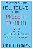 Image de How To Live In The Present Moment, 2.0 - Let Go Of The Past & Stop Worrying About The Future (Self Help, Mindfulness, Self Esteem & Emotional Intellig