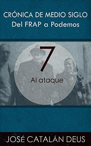 Al ataque (Del FRAP a Podemos. Crónica de medio siglo nº 7)