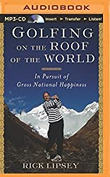 Golfing on the Roof of the World: In Pursuit of Gross National Happiness by Rick Lipsey (2014-08-01)