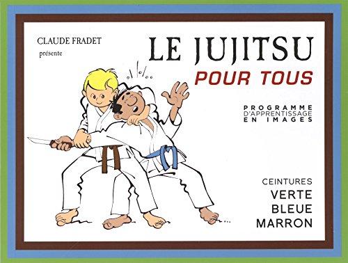 Le Jujitsu pour tous : Tome 2, Ceintures verte, bleue, marron par Claude Fradet