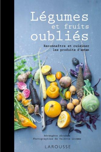 Légumes et fruits oubliés : Reconnaître et cuisiner les produits d'antan par Bérengère Abraham