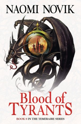 Blood of Tyrants (The Temeraire Series, Book 8) (English Edition) por Naomi Novik