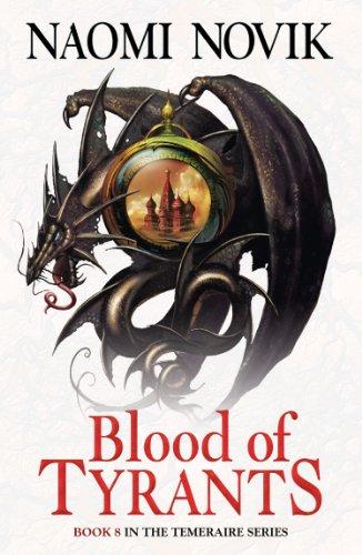 Blood of Tyrants (The Temeraire Series, Book 8) (English Edition) por Naomi Novik