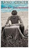 Unter der Drachenwand: Roman von Arno Geiger