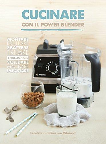 Cucinare con il power blender - Creativi in cucina con Vitamix: 1