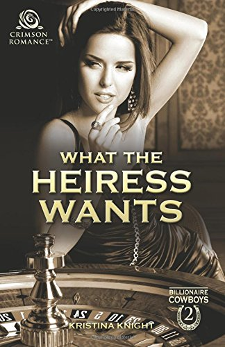 What the Heiress Wants (Billionaire Cowboys)