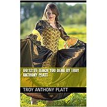 00:12:19 TEACH YOU DEAR by Troy Anthony Platt (English Edition)