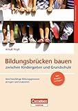 Bildungsbrücken bauen zwischen Kindergarten und Grundschule: Anschlussfähige Bildungsprozesse anregen und evaluieren