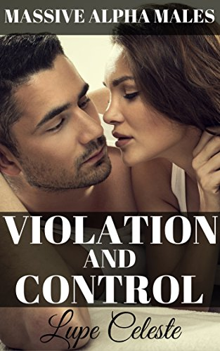 Violation and Control, Massive Alpha Males: Submissive Women Dominated (English Edition)