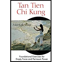 Tan Tien Chi Kung: Foundational Exercises for Empty Force and Perineum Power (English Edition)