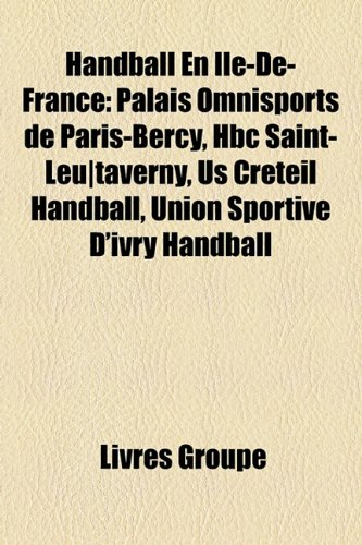 Handball En Ile-de-France: Palais Omnisports de Paris-Bercy, Hbc Saint-Leu-Taverny, Us Creteil Handball, Union Sportive D'Ivry Handball
