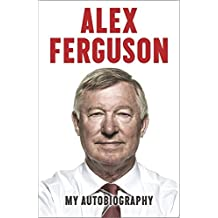 Alex Ferguson: My Autobiography by Alex Ferguson (2013-11-26)