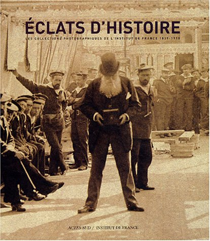 Eclats d'histoire : Les Collections photographiques de l'Institut de France, 1839-1918 par Laurence Dezroy-Hamouda