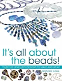 It's All About the Beads: Over 100 Designs To Make And Wear: Over 100 Jewellery Designs to Make and Wear