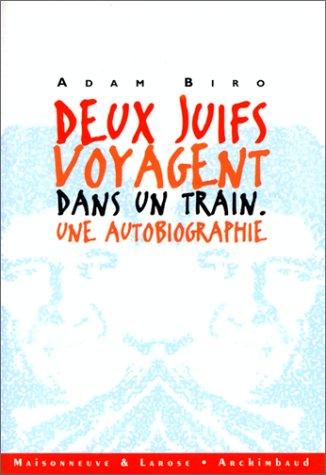 DEUX JUIFS VOYAGENT DANS UN TRAIN. Une autobiographie