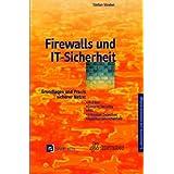 Firewalls: Grundlagen und Praxis für sichere Netze: IP-Filter, Proxies, Kryptografie, PKI und Intrusion Detection