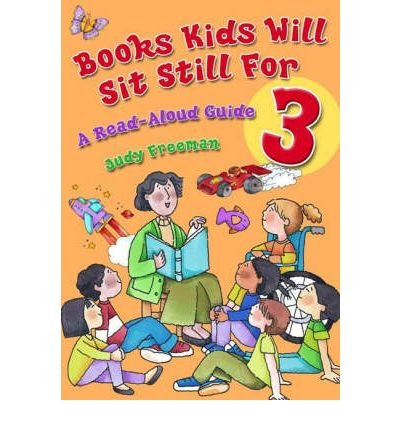 [( Books Kids Will Sit Still for: v. 3: A Read-aloud Guide )] [by: Judy Freeman] [Apr-2006]