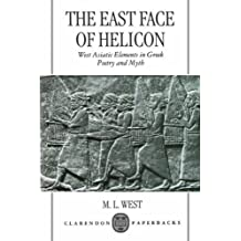 The East Face of Helicon: West Asiatic Elements in Greek Poetry and Myth (Clarendon Paperbacks)