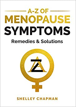 A-Z Of Menopause Symptoms, Remedies & Solutions by [Chapman, Shelley]