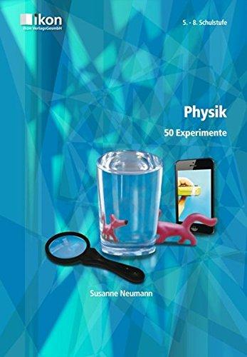 Physik 50 Experimente 5.-8. Schulstufe (ikon Physik)