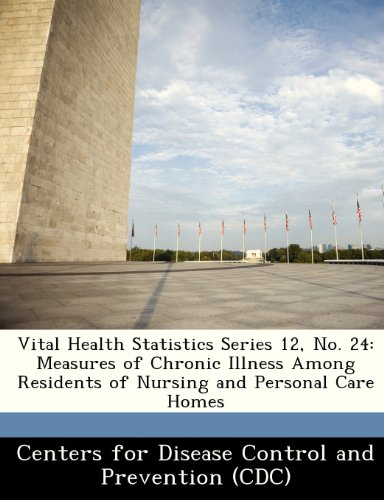 Vital Health Statistics Series 12, No. 24: Measures of Chronic Illness Among Residents of Nursing and Personal Care Homes