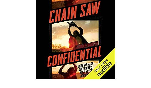 Chain Saw Confidential: How We Made the Worlds Most Notorious Horror Movie