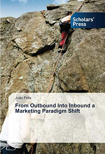 From Outbound Into Inbound a Marketing Paradigm Shift