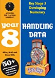 Handling Data: Year 8: Activities for Teaching Numeracy (Developing Numeracy)