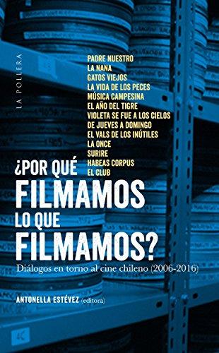¿Por què filmamos lo que filmamos?: diàlogos en torno al cine chileno (2006-2016) por Antonella Estèvez